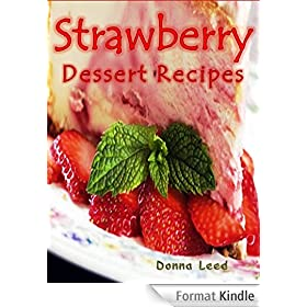 Strawberry Dessert Recipes: 35 Family-Favorite Strawberry Dessert Recipes: Strawberry Pies, Cheesecakes, Souffl�s, Cakes, Cobblers, & More (English Edition)