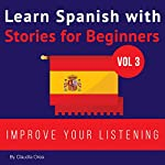 Learn Spanish with Stories for Beginners: Learn Spanish with Audio Vol. 3 | Claudia Orea