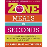 Zone Meals in Seconds: 150 Fast and Delicious Recipes for Breakfast, Lunch, and Dinner ~ Barry Sears