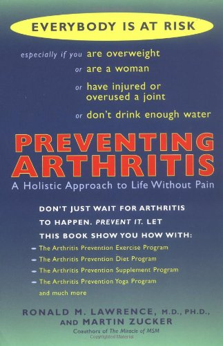 Preventing Arthritis: A Holistic Approach To Life Without Pain