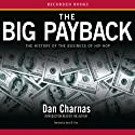 The Big Payback: The History of the Business of Hip-Hop (       UNABRIDGED) by Dan Charnas Narrated by Kevin R. Free