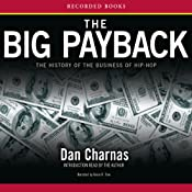 The Big Payback: The History of the Business of Hip-Hop | [Dan Charnas]