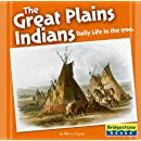 The Great Plains Indians: Daily Life in the 1700s (Native American Life: Regional Tribes)
