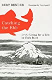 img - for Catching the Ebb: Drift-Fishing for Life in Cook Inlet book / textbook / text book