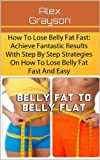 How To Lose Belly Fat Fast: Achieve Fantastic Results With Step By Step Strategies On How To Lose Belly Fat Fast And Easy (how to lose belly fat fast, 6 pack abs, abs diet, abs)