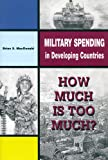 Military Spending In Developing Countries (0886293146) by MacDonald, Brian