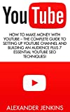 Youtube: How To Make Money With Youtube – The Complete Guide To Setting Up Youtube Channel And Building An Audience Plus 7 Essential Youtube SEO Techniques! … Social Media Marketing, Passive Income)