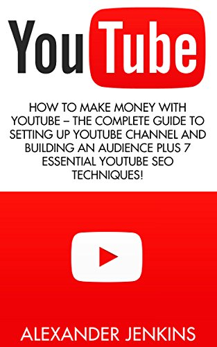 youtube-how-to-make-money-with-youtube-the-complete-guide-to-setting-up-youtube-channel-and-building
