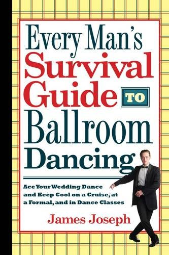 Every Man s Survival Guide to Ballroom Dancing Ace Your Wedding Dance and Keep Cool on a Cruise at a Formal093026567X