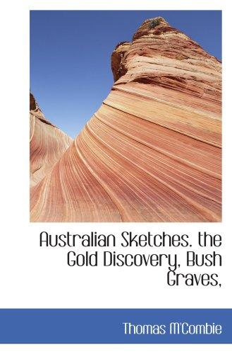 Croquis australiens. la découverte d'or, tombes de Bush,