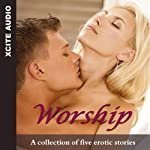 Worship: A Collection of Four Erotic Stories | Miranda Forbes (editor),Sommer Marsden,Rosie Thornleigh,Roxanne Sinclair,Dolores Day