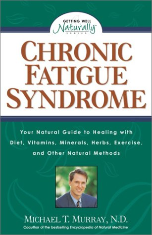 Chronic Fatigue Syndrome: Your Natural Guide To Healing With Diet, Vitamins, Minerals, Herbs, Exercise, An D Other Natural Methods (Getting Well Naturally)