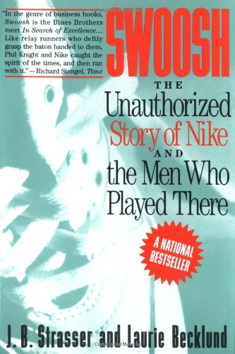 Swoosh: Unauthorized Story of Nike and the Men Who Played There, the: The Unauthorized Story of Nike and the Men Who Played There