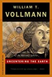 Uncentering the Earth: Copernicus and The Revolutions of the Heavenly Spheres (Great Discoveries) (0393329186) by Vollmann, William T.