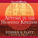 Autumn in the Heavenly Kingdom: China, the West, and the Epic Story of the Taiping Civil War (       UNABRIDGED) by Stephen R. Platt Narrated by Angela Lin
