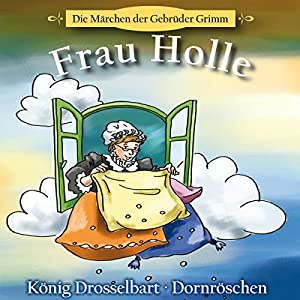 Frau Holle / König Drosselbart / Dornröschen Hörspiel