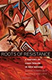 Roots of Resistance: A History of Land Tenure in New Mexico (0806138335) by Dunbar-Ortiz, Roxanne