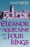 Eleanor of Aquitaine and the Four Kings (0674242548) by Kelly, Amy Ruth