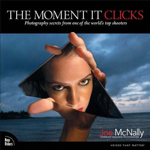 The Moment It Clicks: Photography Secrets from One of the World's Top Shooters [Paperback] [2008] (Author) Joe McNally PDF
