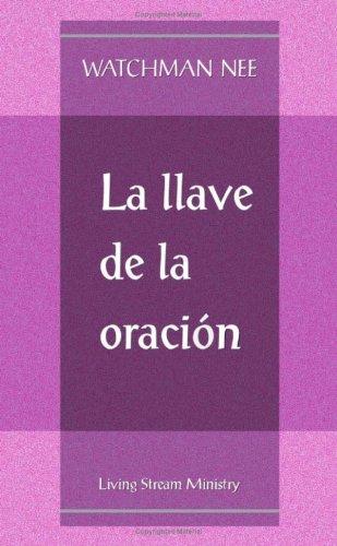 LA Llave De LA Oracion/the Key to Prayer  [Watchman Nee] (Tapa Dura)