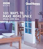 Good Homes Magazine Good Homes: 101 Ways to make more Space (Trade) (BBC Good Homes)