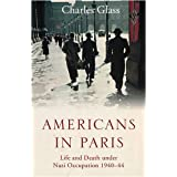 Americans in Paris: Life and Death under Nazi Occupation 1940-44by Charles Glass