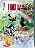 Image de 100 kleine Häkelfiguren: Mit vielen Anwendungsideen