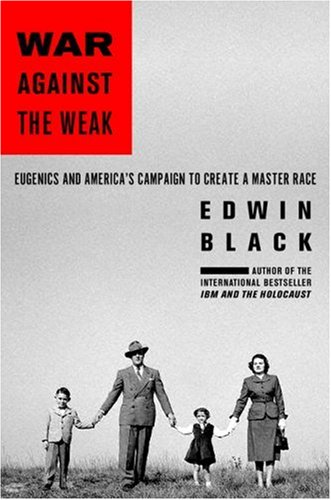 War Against the Weak: Eugenics and America's Campaign to...