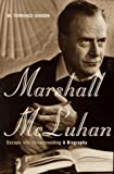 Marshall McLuhan: Escape into Understanding : A Biography (0465005497) by Gordon, W. Terrence
