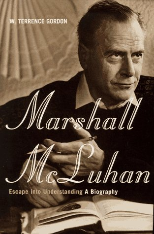 Marshall McLuhan: Escape into Understanding : A Biography