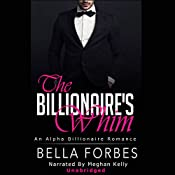The Billionaire's Whim: The Billionaire's Whim Series, Boxed Set: An Alpha Billionaire Romance | Bella Forbes