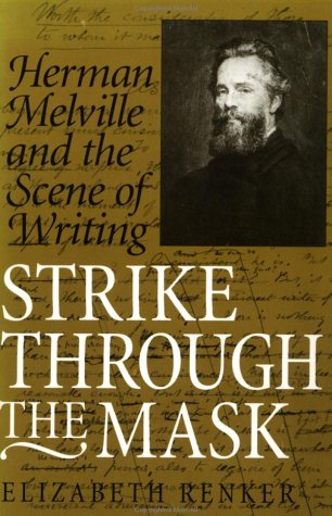 Image for Strike Through the Mask: Herman Melville and the Scene of Writing