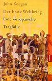 Der Erste Weltkrieg. Sachbuch,  Band 61194 (3499611945) by John Keegan