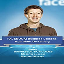 Facebook Business Lessons from Mark Zuckerberg: Teachings from One of the Most Successful Entrepreneurs of the World Audiobook by Michael Winicott Narrated by Elisa Berkeley