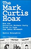 The Mark Curtis Hoax: How the Socialist Workers Party Tried to Dupe the Labor Movement (0929087461) by McLaughlin, Martin