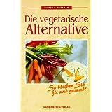 """Die vegetarische Alternative. So bleiben Sie fit und gesundvon """"Victor S. Sussman"""""""
