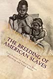 The Breeding of American Slaves: True Stories of American Slave Breeding and Slave Babies
