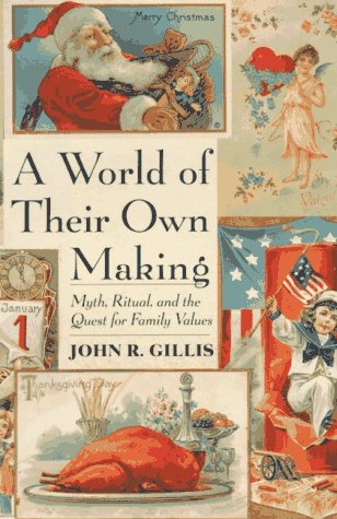 A World of Their Own Making: Myth, Ritual and the Quest for Family Values