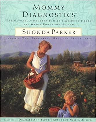 Mommy Diagnostics: The Naturally Healthy Family's Guide to Herbs and Whole Foods for Health written by Shonda Parker