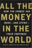 img - for All the Money in the World: How the Forbes 400 Make--and Spend--Their Fortunes book / textbook / text book