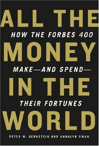 Image for All the Money in the World: How the Forbes 400 Make--and Spend--Their Fortunes