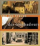 echange, troc Collectif - La Haute-Marne et son patrimoine au XIXe siècle : Sur les traces des troubadours