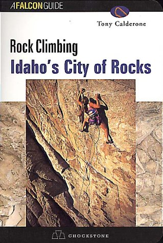 Rock Climbing: Idaho\'s City of Rocks (Falcon Guide)