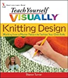 img - for Teach Yourself Visually Knitting Design: Working from a Master Pattern to Fashion Your Own Knits   [TEACH YOURSELF VISUALLY KNITT] [Paperback] book / textbook / text book