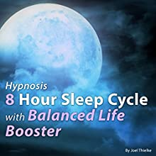 Hypnosis 8 Hour Sleep Cycle with Balanced Life Booster Speech by Joel Thielke Narrated by Joel Thielke