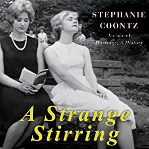 A Strange Stirring: 'The Feminine Mystique' and American Women at the Dawn of the 1960s | [Stephanie Coontz]