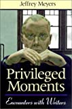 Privileged Moments: Encounters With Writers (0299169448) by Meyers, Jeffrey