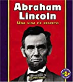 Abraham Lincoln: Una Vida De Respeto/a Life of Respect (Libros Para Avanzar - Biografias/Pull Ahead Books - Biographies) (Spanish Edition)