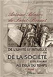 echange, troc Antoine Joseph Élisée Adolphe Blanc de Saint-Bonnet - De l'unité spirituelle, ou de la société et de son but au delà du temps: Tome 1