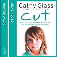 Cut: The true story of an abandoned, abused little girl who was desperate to be part of a family (       UNABRIDGED) by Cathy Glass Narrated by Denica Fairman
